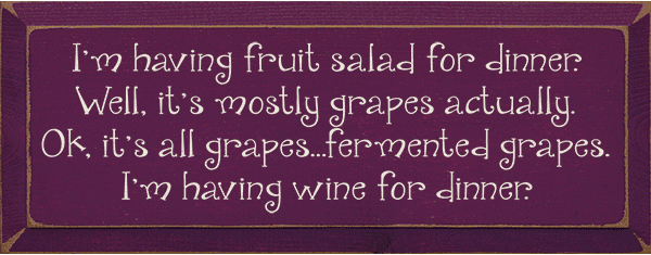 Food & Drink Sign...I'm Having Fruit Salad For Dinner. Well, It's Mostly Grapes