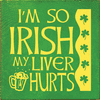 Food & Drink Sign...I'm So Irish My Liver Hurts