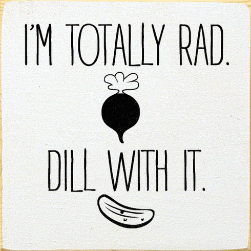 Food & Drink Sign...I'm Totally Rad - Dill With It (Picture Of Radish & Pickle)