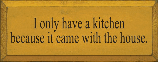 Food & Drink Sign...I Only Have A Kitchen Because It Came With The House