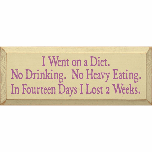 Food & Drink Sign...I Went On A Diet. No Drinking. No Heavy Eating