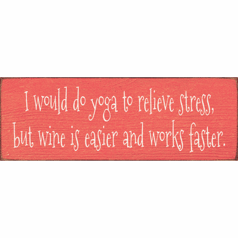 Food & Drink Sign...I Would Do Yoga To Relieve Stress, But Wine Is Easier
