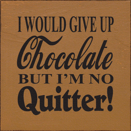 Food & Drink Sign...I Would Give Up Chocolate, But I'm No Quitter