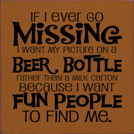 Food & Drink Sign...If I Ever Go Missing I Want My Picture On A Beer Bottle