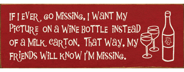 Food & Drink Sign...If I Ever Go Missing, I Want My Picture On A Wine Bottle