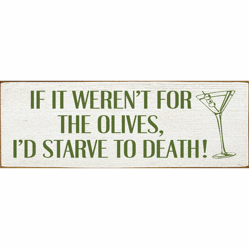 Food & Drink Sign...If It Weren't For The Olives, I'd Starve To Death