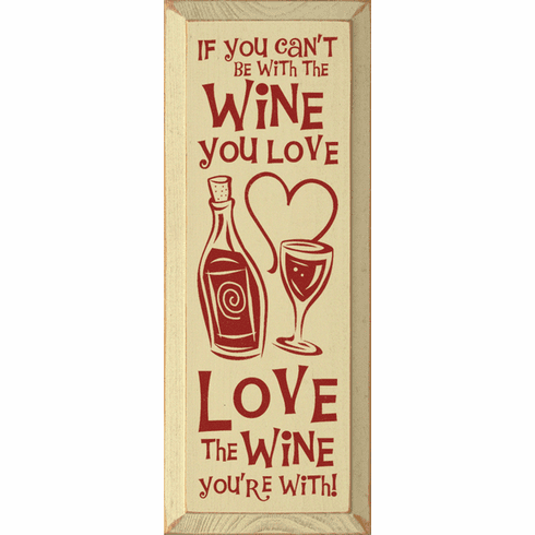 Food & Drink Sign...If You Can't Be With The Wine You Love, Love The Wine You're With