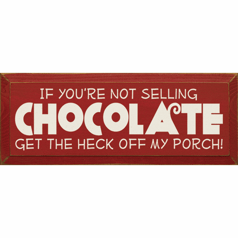 Food & Drink Sign...If You're Not Selling Chocolate, Get The Heck Off My Porch