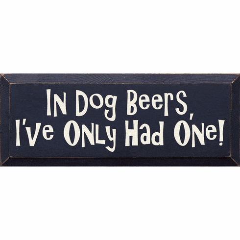 Food & Drink Sign...In Dog Beers, I've Only Had One