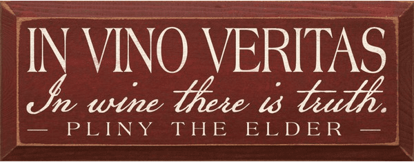 Food & Drink Sign...In Vino Veritas - In Wine There Is Truth. - Pliny The Elder