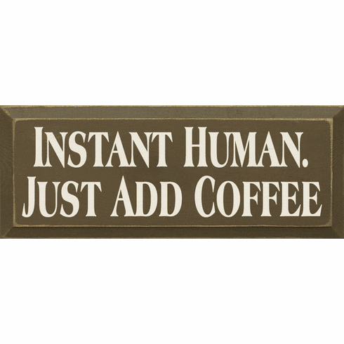 Food & Drink Sign...Instant Human Just Add Coffee