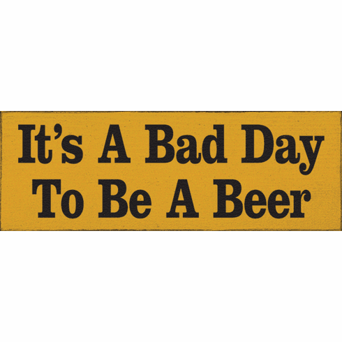 Food & Drink Sign...It's A Bad Day To Be A Beer