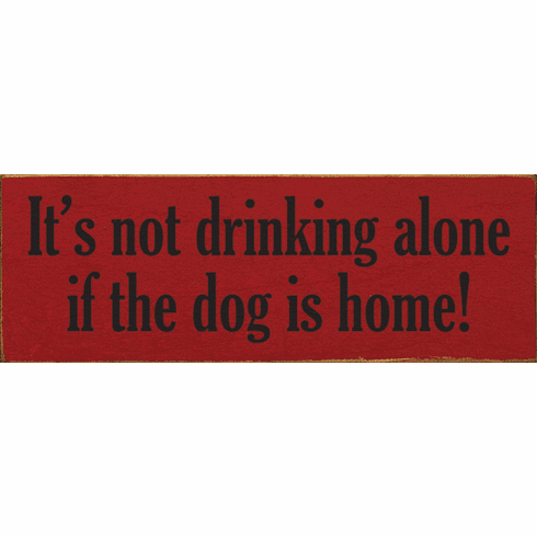 Food & Drink Sign...It's Not Drinking Alone If The Dog Is Home