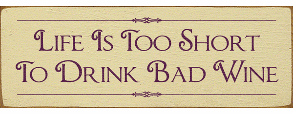 Food & Drink Sign...Life Is Too Short To Drink Bad Wine