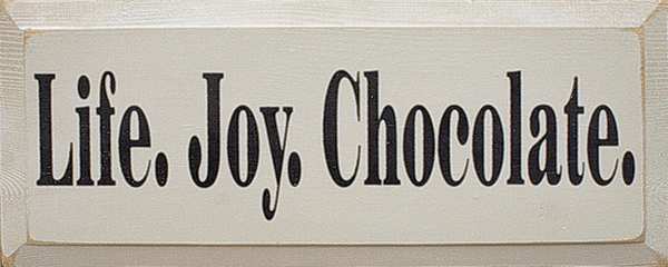 Food & Drink Sign...Life. Joy. Chocolate
