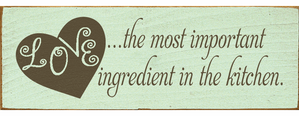 Food & Drink Sign...Love...Is The Most Important Ingredient In The Kitchen