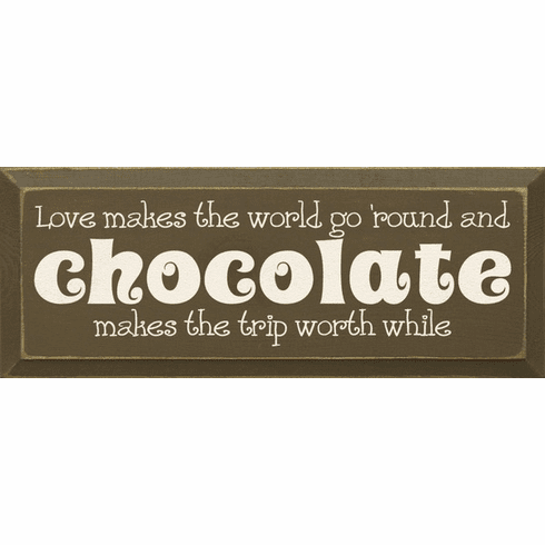 Food & Drink Sign...Love Makes The World Go 'Round And Chocolate Makes The Trip Worth While