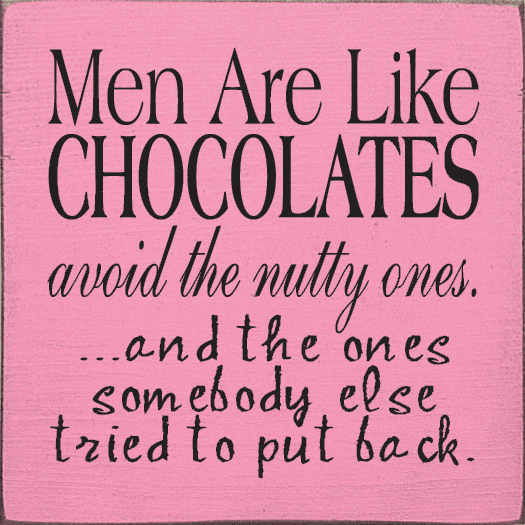 Food & Drink Sign...Men Are Like Chocolates - Avoid The Nutty Ones