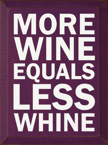 Food & Drink Sign...More Wine Equals Less Whine