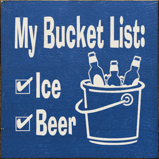 Food & Drink Sign...My Bucket List: - Ice - Beer