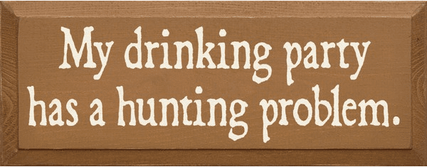 Food & Drink Sign...My Drinking Party Has A Hunting Problem