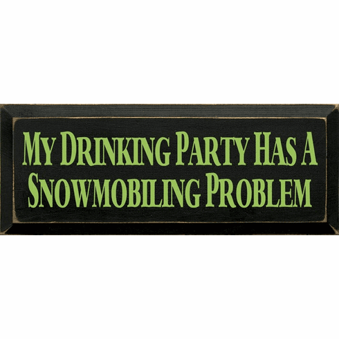 Food & Drink Sign...My Drinking Party Has A Snowmobiling Problem