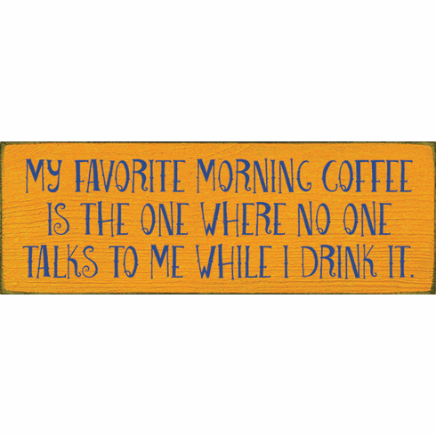 Food & Drink Sign...My Favorite Morning Coffee Is The One Where