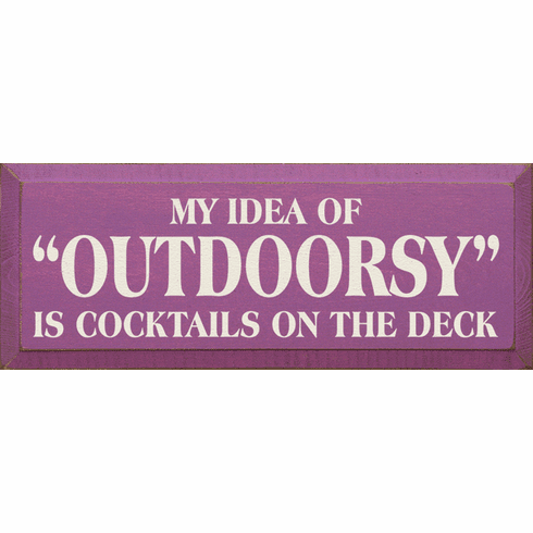 "Food & Drink Sign...My Idea Of ""Outdoorsy"" Is Cocktails On The Deck"