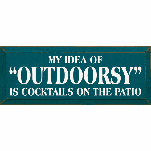 "Food & Drink Sign...My Idea Of ""Outdoorsy"" Is Cocktails On The Patio"