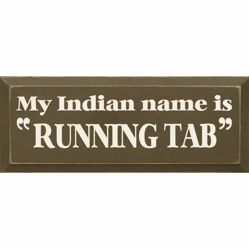 Food & Drink Sign...My Indian Name Is Running Tab