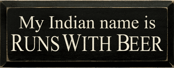 Food & Drink Sign...My Indian Name Is Runs With Beer