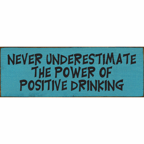 Food & Drink Sign...Never Underestimate The Power Of Positive Drinking