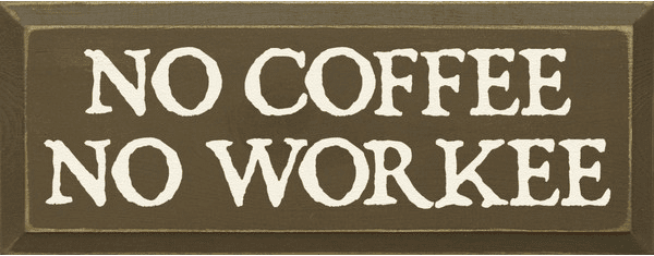Food & Drink Sign...No Coffee No Workee