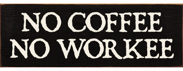 Food & Drink Sign...No Coffee No Workee (Simple)