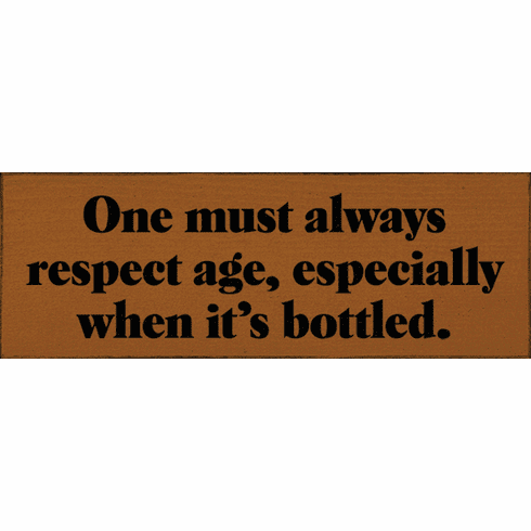 Food & Drink Sign...One Must Always Respect Age, Especially When It's Bottled