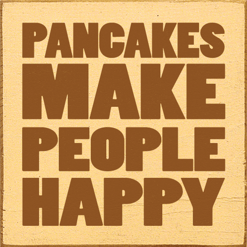 Food & Drink Sign...Pancakes Make People Happy