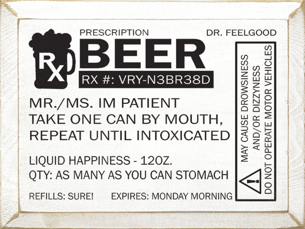 Food & Drink Sign...Prescription: Beer RX: VRY-N3BR38D - Dr. Feelgood