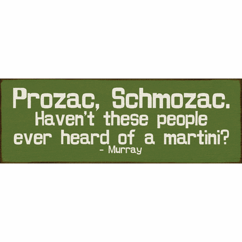 Food & Drink Sign...Prozac, Schmozac. Haven't These People Ever Heard Of A Martini? - Murray