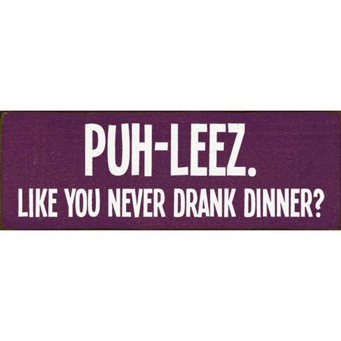 Food & Drink Sign...Puh-Leez. Like You Never Drank Dinner