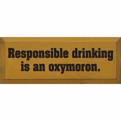 Food & Drink Sign...Responsible Drinking Is An Oxymoron