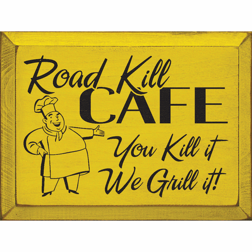 Food & Drink Sign...Road Kill Cafe - You Kill It We Grill It