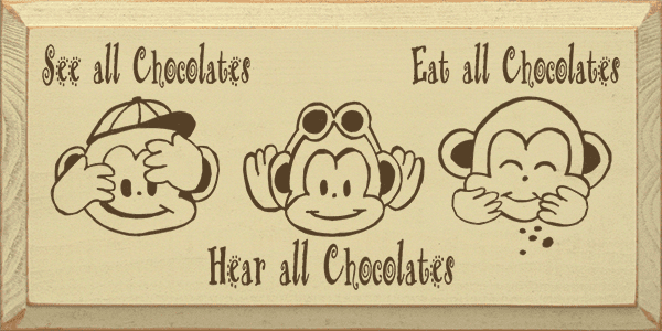 Food & Drink Sign...See All Chocolates, Hear All Chocolates, Eat All Chocolates