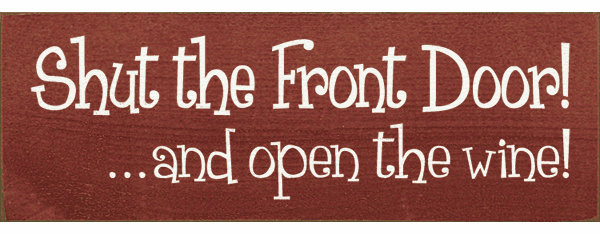 Food & Drink Sign...Shut The Front Door! ...And Open The Wine