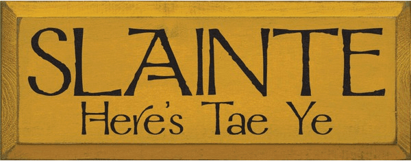 Food & Drink Sign...Slainte - Here's Tae Ye