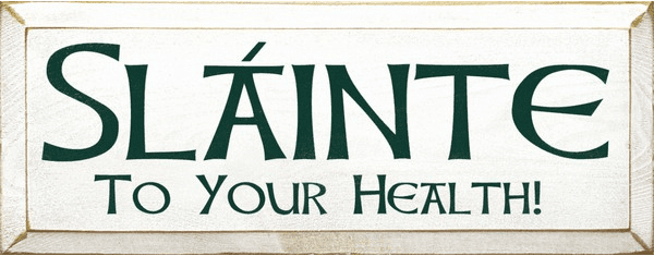 Food & Drink Sign...Slainte - To Your Health