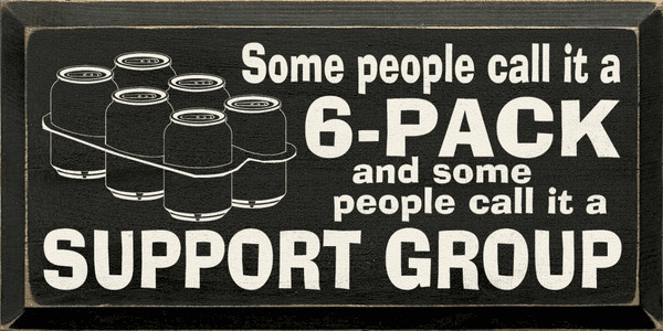 Food & Drink Sign...Some People Call It A 6-Pack And Some People Call It A Support Group