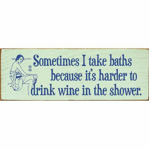 Food & Drink Sign...Sometimes I Take Baths Because It's Harder To Drink Wine In The Shower