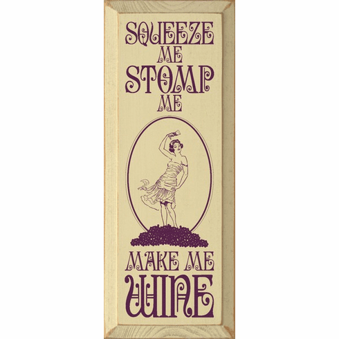 Food & Drink Sign...Squeeze Me Stomp Me Make Me Wine
