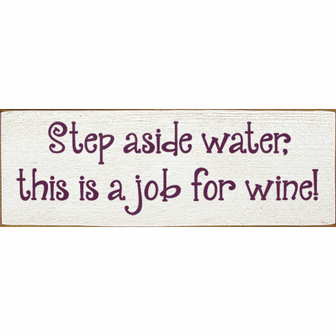 Food & Drink Sign...Step Aside Water, This Is A Job For Wine