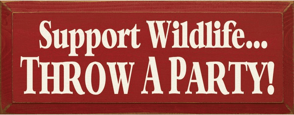 Food & Drink Sign...Support Wildlife Throw A Party